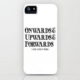 Onwards&Upwards&Forwards iPhone Case