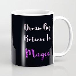 Dream Big, Believe In MAGIC Coffee Mug