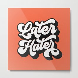 Later Hater hand lettered modern hand lettering typography poster bedroom wall art home decor Metal Print