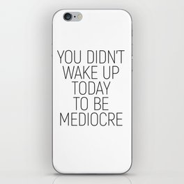 You didn't wake up today to be mediocre #minimalism #quotes #motivational iPhone Skin