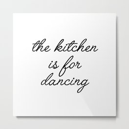 the kitchen is for dancing Metal Print