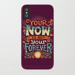 Your now is not your forever iPhone Case