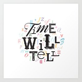 Time Will Tell Art Print