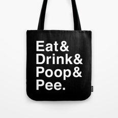 Eat & Drink & Poop & Pee. Tote Bag