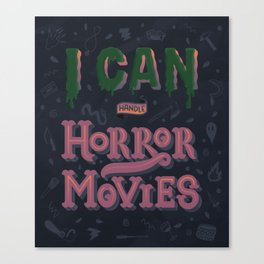 I can handle Horror Movies Canvas Print