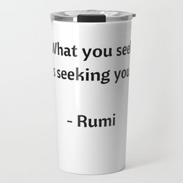 Rumi Inspirational Quotes - What you seek is seeking you Travel Mug