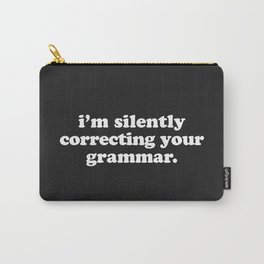Silently Correcting Your Grammar Funny Quote Carry-All Pouch