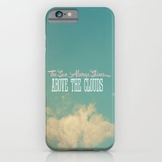 The Sun Always Shines Above The Clouds iPhone 6s Slim Case