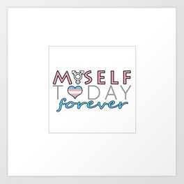 Myself Today Forever Art Print