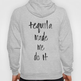 Tequila made me do it Hoody