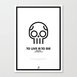 To Live is To Die Canvas Print