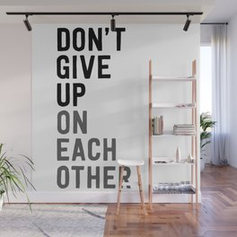 Don't Give Up on Each Other Wall Mural
