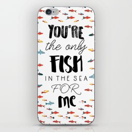 You're the only fish in the sea for me iPhone Skin