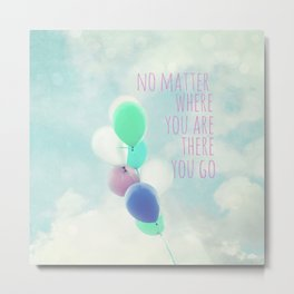 no matter where you are Metal Print