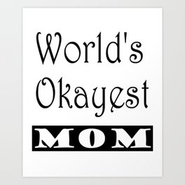 World's Okayest Mom Art Print