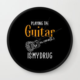 playing the guitar is my drug Wall Clock