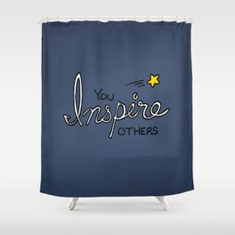 You inspire others Shower Curtain