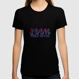 100% That Bitch T-shirt
