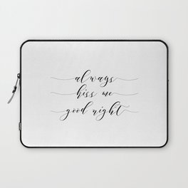 Love Quote Always kiss me goodnight Anniversary Gift For Him For Her Wall Quote Quote Print Art Laptop Sleeve
