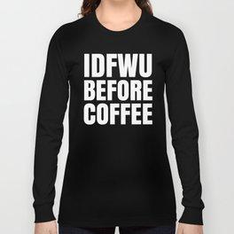 IDFWU BEFORE COFFEE (Black & White) Long Sleeve T-shirt