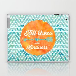 Kill them with kindness Laptop & iPad Skin