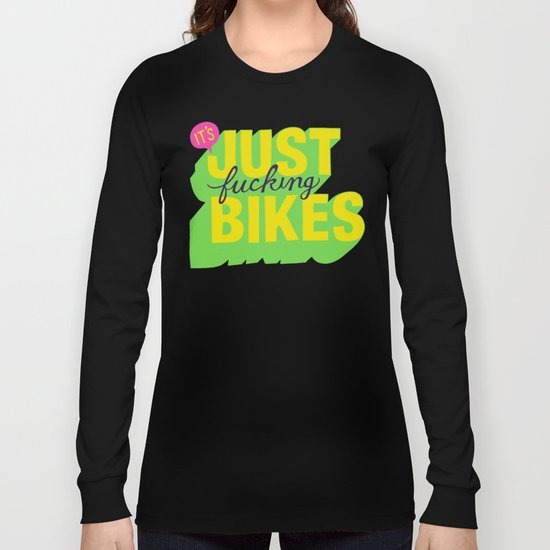 It's Just Fucking Bikes. Long Sleeve T-shirt