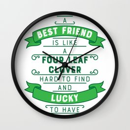 Best Friend is like a Four leaf Clover Hard to Find and Lucky St.Patrick Statement Shirt Wall Clock