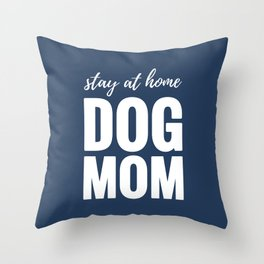 Stay At Home Dog Mom Throw Pillow