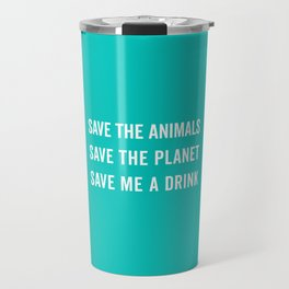 Save Me A Drink Funny Quote Travel Mug