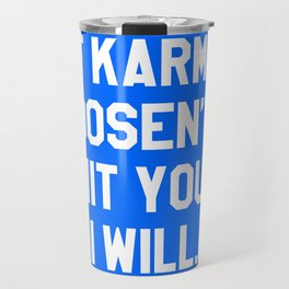 IF KARMA DOESN'T HIT YOU I WILL (Blue) Travel Mug
