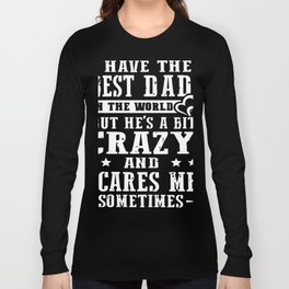 I have the best dad Long Sleeve T-shirt