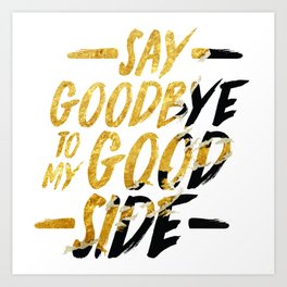 Say Goodbye To My Good Side Art Print