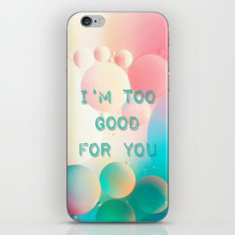 I'm too good for you iPhone Skin