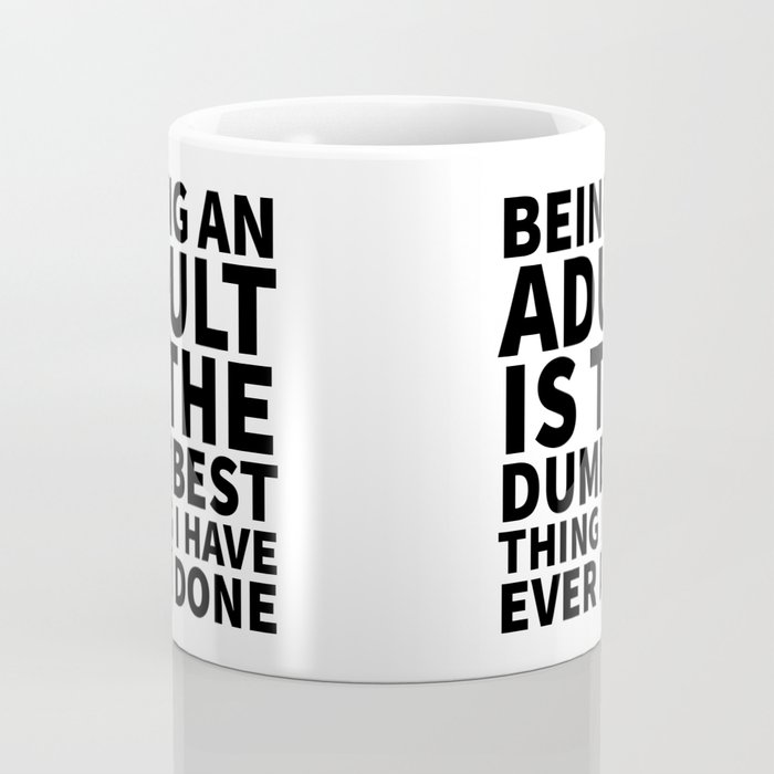 Being an Adult is the Dumbest Thing I have Ever Done Coffee Mug