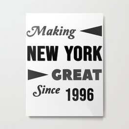 Making New York Great Since 1996 Metal Print