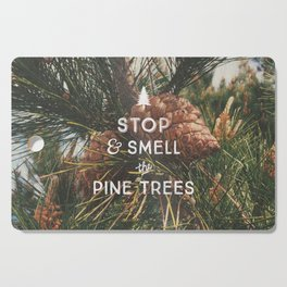 STOP AND SMELL THE PINE TREES Cutting Board