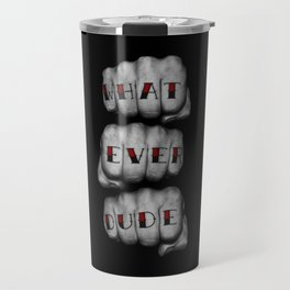 WHAT EVER DUDE / Photograph of grungy fists with tattooed knuckles Travel Mug
