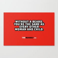 WITHOUT A BEARD, YOU'RE THE SAME AS EVERY OTHER WOMAN AND CHILD. Canvas Print