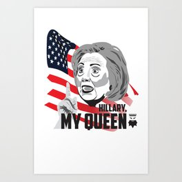 Hillary, My Queen. Art Print