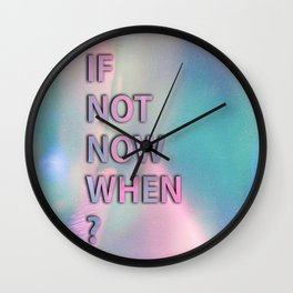 If not now when? Wall Clock