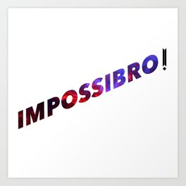 ImpossiBro - Cool Enough Art Print