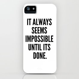 It Always Seems Impossible Until It's Done. iPhone Case