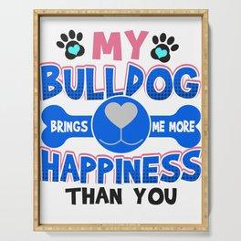 Bulldog Dog Lover My Bulldog Brings Me More Happiness than You Serving Tray