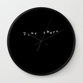 your skary ~ a friendly message to scary ghosts ~ Wall Clock