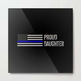 Police: Proud Daughter (Thin Blue Line) Metal Print