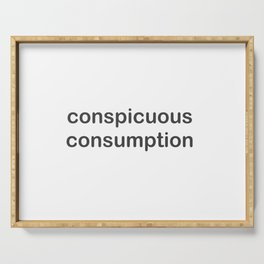 conspicuous consumption Serving Tray