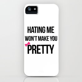 Hating Me Won't Make You Pretty iPhone Case