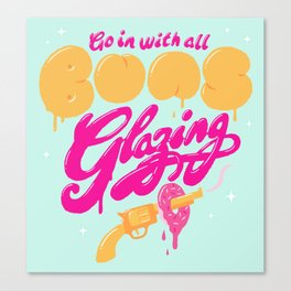 Go In With All Buns Glazing Canvas Print
