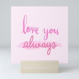 Love You Always Mini Art Print
