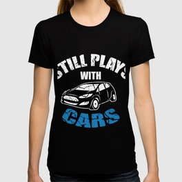 Still playing with cars screwdriver gift T-shirt